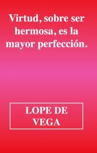 virtud hermosura - frases del poeta espanol Lope de Vega