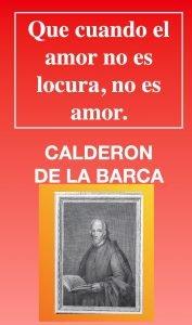 AMOR LOCURA - FRASES DE AMOR - POETA CALDERON DE LA BARCA