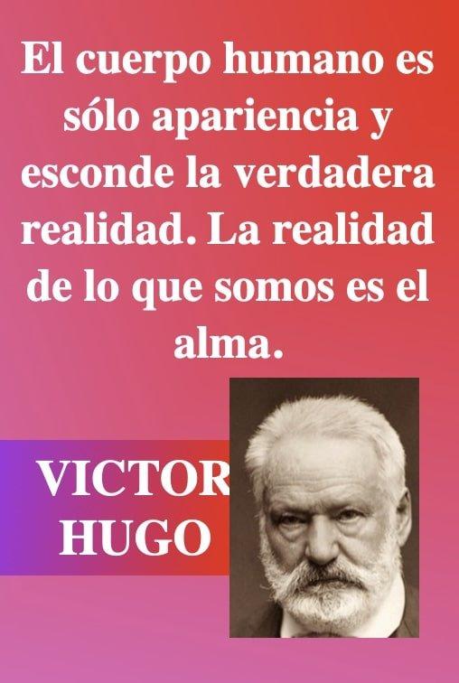 El cuerpo humano - frases pensamientos - Poeta Victor Hugo